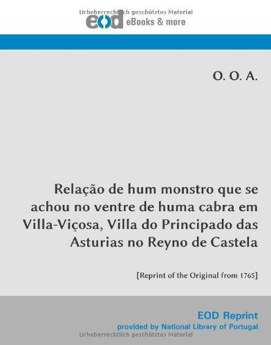 Relação de hum monstro que se achou no ventre de huma cabra em Villa-Viçosa, Villa do Principado das Asturias no Reyno de Castela: [Reprint of the Original from 1765]