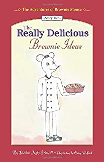 The Adventures of Brownie Mouse: Story Two: The Really Delicious Brownie Ideas