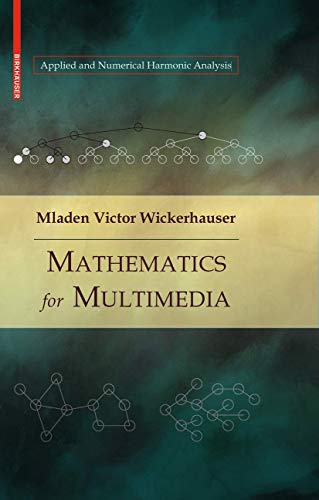 Compare Textbook Prices for Mathematics for Multimedia Applied and Numerical Harmonic Analysis 2010 Edition ISBN 9780817648794 by Wickerhauser, Mladen Victor