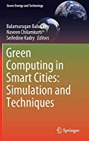 Green Computing in Smart Cities: Simulation and Techniques (Green Energy and Technology)