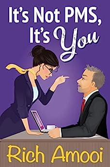 It's Not PMS, It's You by [Rich Amooi]