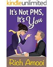 It's Not PMS, It's You