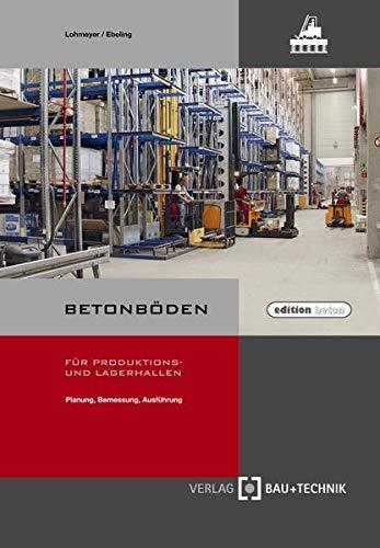 Betonböden für Produktions- und Lagerhallen: Planung, Bemessung, Ausführung