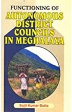 Functioning of Autonomous District Councils in Meghalaya
