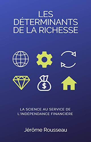 Les déterminants de la richesse: La science au service de l'indépendance  financière eBook: Rousseau, Jérôme: Amazon.fr