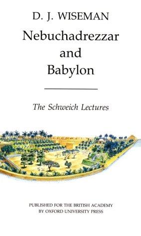 Nebuchadrezzar and Babylon: The Schweich Lectures of the British Academy 1983