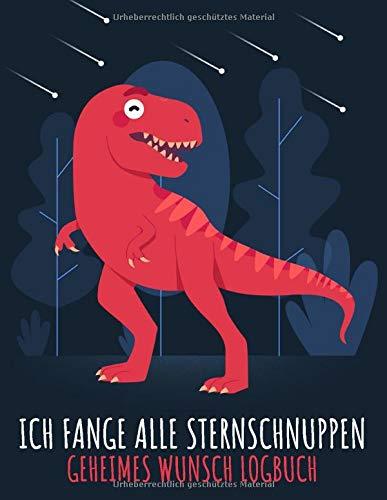Ich fange alle Sternschnuppen - Geheimes Wunsch Logbuch: Cooles Sternschnuppen Logbuch mit lustigem Dinosaurier zum Aufschreiben der Wünsche nach dem ... Sternschnuppen, toller Familienspaß für Jungs