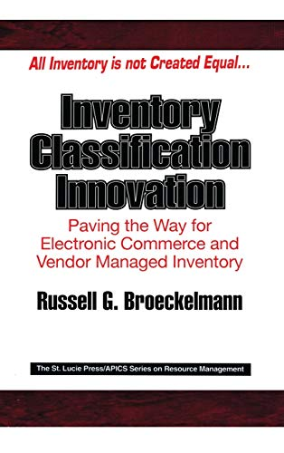 Compare Textbook Prices for Inventory Classification Innovation: Paving the Way for Electronic Commerce and Vendor Managed Inventory Resource Management 1 Edition ISBN 9781574442373 by Broeckelmann, Russell