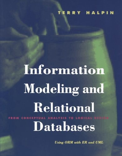 Information Modeling and Relational Databases: From Conceptual Analysis to Logical Design (Morgan Kaufmann Series in Data Management Systems)