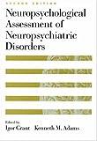 Neuropsychological Assessment of Neuropsychiatric Disorders