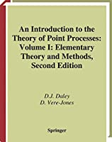 An Introduction to the Theory of Point Processes: Volume I: Elementary Theory and Methods (Probability and Its Applications)