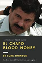 El Chapo: Blood Money: The True Story Of The Most Famous Drug Lord (True Crime) (Volume 1)