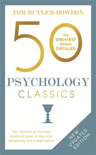50 Psychology Classics: Your shortcut to the most important ideas on the mind, personality, and human nature (50 Classics)