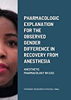 Pharmacologic explanation for the observed gender difference in recovery from anesthesia.: Anesthetic Pharmacology 101 (US)