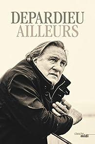 Ailleurs par Gérard Depardieu