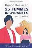 Rencontre avec 25 femmes inspirantes: Interviews d'artistes, auteures et entrepreneures de l'ère de l'économie intuitive