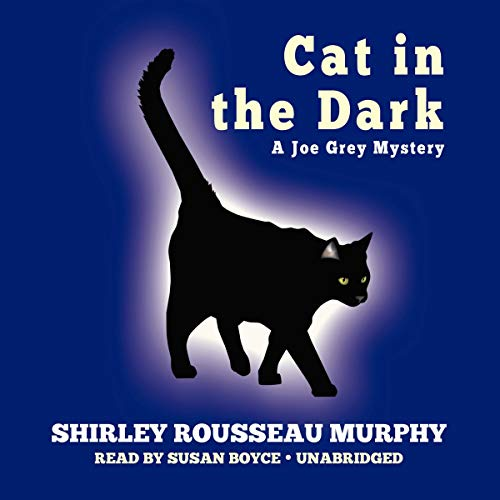 Cat in the Dark     A Joe Grey Mystery, Book 4              By:                                                                                                                                 Shirley Rousseau Murphy                               Narrated by:                                                                                                                                 Susan Boyce                      Length: 9 hrs and 15 mins     70 ratings     Overall 4.6