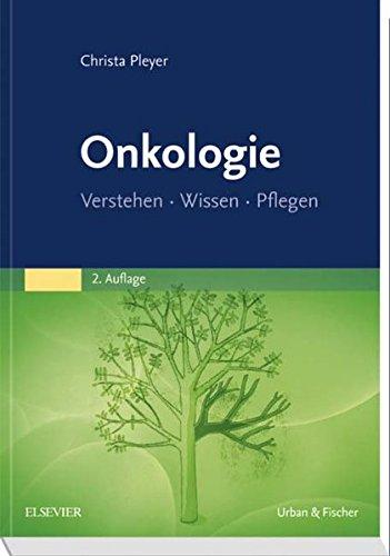 Onkologie: Verstehen - Wissen - Pflegen