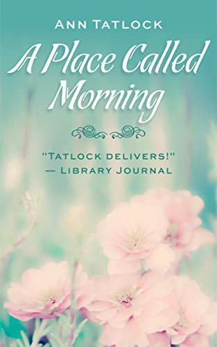 Book: A Place Called Morning (Legacy Series) by Ann Tatlock