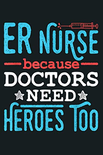 Emergency Nurse ER Trauma RN Heroes Funny Appreciation Gift: Notebook Planner - 6x9 inch Daily Planner Journal, To Do List Notebook, Daily Organizer, 114 Pages