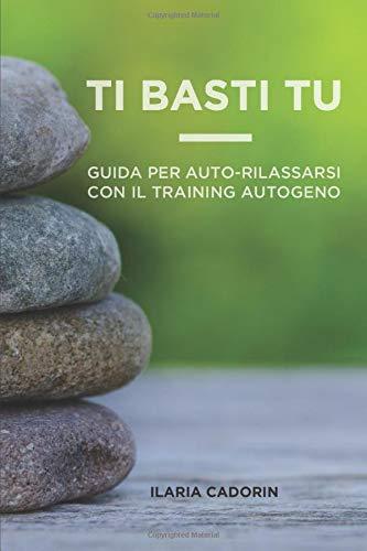 Ti Basti Tu: Guida per auto-rilassarsi con il Training Autogeno