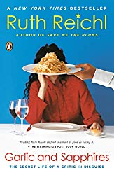 One of my favorite books - Garlic and Sapphires: The Secret Life of a Critic in Disguise by Ruth Reichl