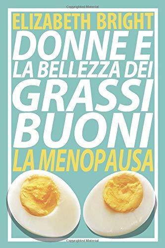 Donne e la Bellezza dei Grassi Buoni: La Menopausa