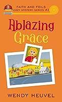 Ablazing Grace: Faith and Foils Cozy Mystery Series Book #2