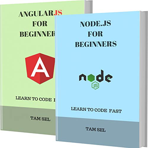NODE.JS AND ANGULARJS FOR BEGINNERS: 2 BOOKS IN 1 - Learn Coding Fast! NODE.JS Programming Language And ANGULARJS Crash Course, A QuickStart Guide, Tutorial Book by Program Examples, In Easy Steps!
