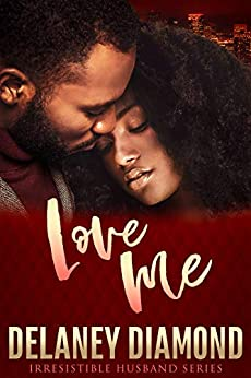 Love Me (Irresistible Husband) by [Delaney Diamond]