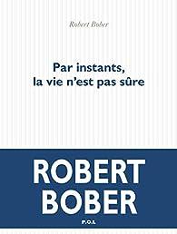 Par instants, la vie n'est pas sûre par Robert Bober
