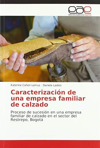 Caracterización de una empresa familiar de calzado: Proceso de sucesión en una empresa familiar de calzado en el sector del Restrepo, Bogotá