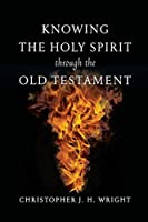 Knowing the Holy Spirit Through the Old Testament (Knowing God Through the Old Testament Set)