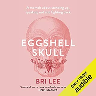 Eggshell Skull                   By:                                                                                                                                 Bri Lee                               Narrated by:                                                                                                                                 Bri Lee                      Length: 11 hrs and 19 mins     249 ratings     Overall 4.7