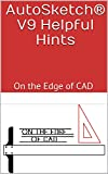 AutoSketch® V9 Helpful Hints: On the Edge of CAD (English Edition)