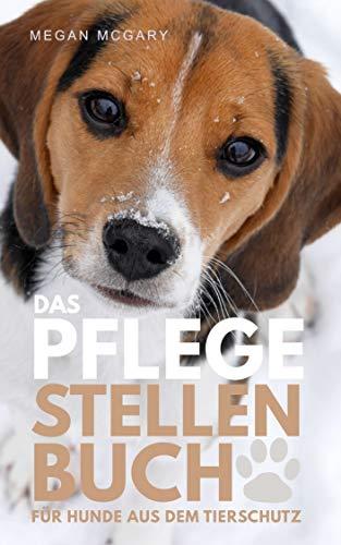 Das Pflegestellen-Buch: für Hunde aus dem Tierschutz