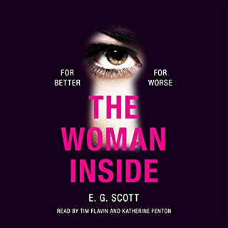 The Woman Inside                   By:                                                                                                                                 E. G. Scott                               Narrated by:                                                                                                                                 Katherine Fenton,                                                                                        Tim Flavin                      Length: 10 hrs and 26 mins     2 ratings     Overall 3.0