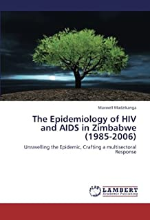 The Epidemiology of HIV and AIDS in Zimbabwe (1985-2006): Unravelling the Epidemic, Crafting a multisectoral Response
