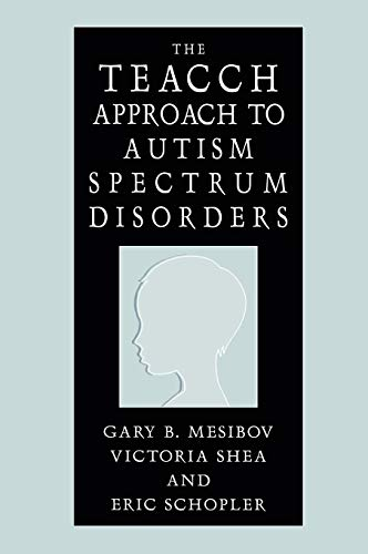 The TEACCH Approach to Autism Spectrum Disorders (Issues in Clinical Child Psychology S)