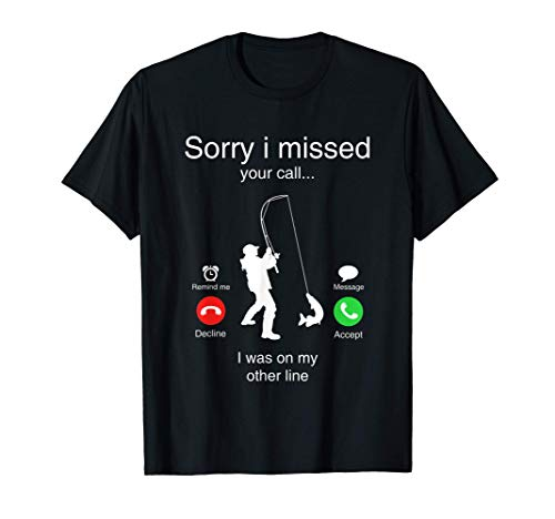 Funny Sorry I Missed Your Call Was On Other Line Men Fishing T-Shirt