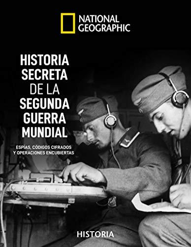 Historia secreta de la Segunda Guerra Mundial (NATGEO HISTORIA)