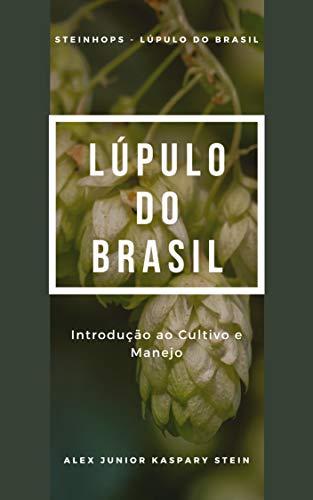Lúpulo do Brasil: Introdução ao cultivo e manejo (SteinHops - Lúpulo do...