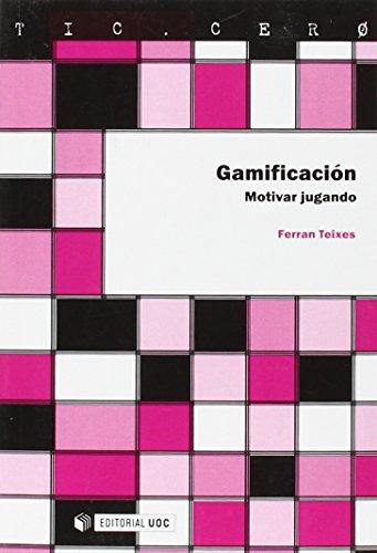 Gamificación. Motivar Jugando: 64 (TIC.CERO)
