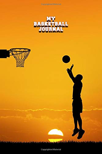 MY BASKETBALL JOURNAL LINED NOTEBOOK: 6x9 inch daily bullet notes on college style lines with beautiful basketball game player in sunset cover perfect gift idea