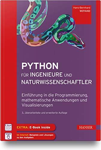 Python für Ingenieure und Naturwissenschaftler: Einführung in die Programmierung, mathematische Anwendungen und Visualisierungen: Einfhrung in die ... Anwendungen und Visualisierungen
