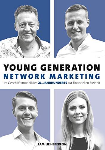 Young Generation Network-Marketing: Im Geschäftsmodell des 21. Jahrhunderts zur finanziellen Freiheit