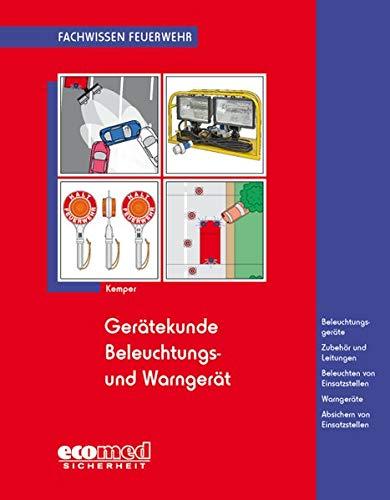 Gerätekunde Beleuchtungs- und Warngerät: Beleuchtungsgeräte - Zubehör und Leitungen - Beleuchten von Einsatzstellen - Warngeräte - Absichern von Einsatzstellen (Fachwissen Feuerwehr)