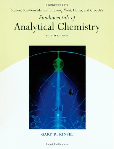 Fundamentals of Analytical Chemistry 8th Edition: Student Solution Manual