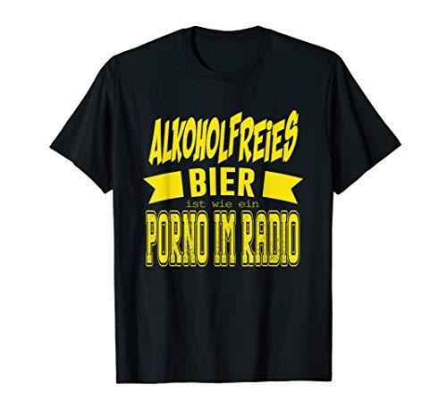 Alkoholfreies Bier ist wie ein Porno im Radio T-Shirt