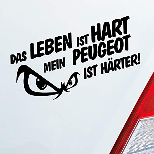 Auto Aufkleber in deiner Wunschfarbe Das Leben Ist Hart Mein Ist Härter Für Peugeot Fans 19x9,5 cm Sticker.